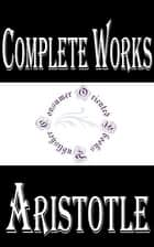 "Complete Works of Aristotle ""The Ancient Great Philosopher"" ebook by Aristotle"