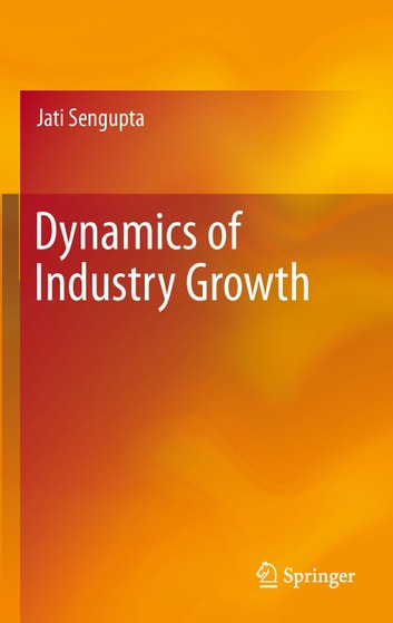 Dynamics of Industry Growth ebook by Jati Sengupta