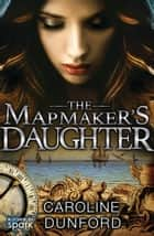 The Mapmaker's Daughter ebook by Caroline Dunford