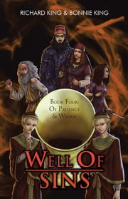 WELL OF SINS - Book Four: Of Patience & Wrath ebook by Richard King & Bonnie King