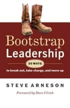 Bootstrap Leadership ebook by Steve Arneson