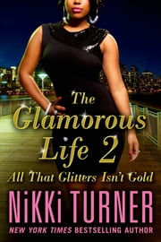 The Glamorous Life 2 - All That Glitters Isn't Gold ebook by Nikki Turner