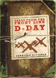 Tales from the Front Line - D-Day ebook by Jonathan Bastable