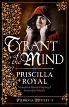 Tyrant of the Mind ebook by Priscilla Royal
