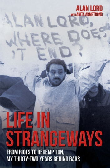Life in Strangeways - From Riots to Redemption, My 32 Years Behind Bars eBook by Alan Lord and Anita Armstrong