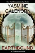 Earthbound: An Otherworld Novella ebook by Yasmine Galenorn
