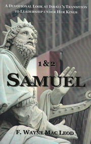 1 & 2 Samuel - A Devotional Look at Isreal's Transition to Leadership Under Her Kings ebook by F. Wayne Mac Leod