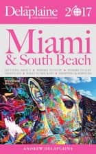 Miami & South Beach - The Delaplaine 2017 Long Weekend Guide ebook by Andrew Delaplaine
