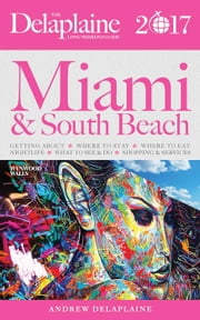 Miami & South Beach - The Delaplaine 2017 Long Weekend Guide - Long Weekend Guides ebook by Kobo.Web.Store.Products.Fields.ContributorFieldViewModel