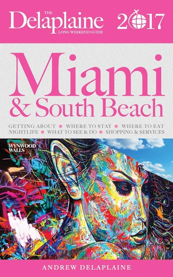 Miami & South Beach - The Delaplaine 2017 Long Weekend Guide - Long Weekend Guides ebook by Andrew Delaplaine