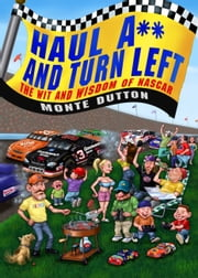 Haul A** and Turn Left - The Wit and Wisdom of NASCAR ebook by Monte Dutton