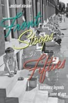 Front Stoops in the Fifties - Baltimore Legends Come of Age ebook by Michael Olesker