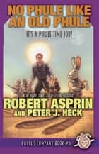 No Phule Like An Old Phule ebook by Robert Asprin, Peter J. Heck