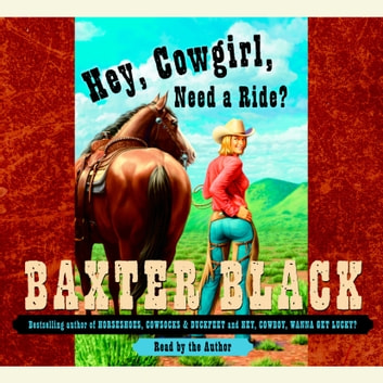Hey, Cowgirl, Need a Ride? audiobook by Baxter Black