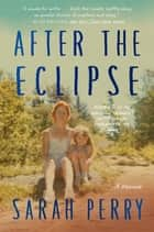 After the Eclipse - A Memoir ebook by Sarah Perry