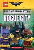 Rogue City (The LEGO Batman Movie: Build Your Own Story) ebook by Tracey West