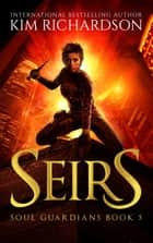 Seirs, Soul Guardians Book 5 ebook by Kim Richardson