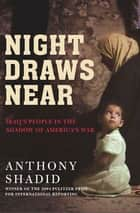 Night Draws Near - Iraq's People in the Shadow of America's War ebook by Anthony Shadid