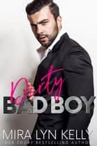 Dirty Bad Boy - Back To You, #3 ebook by Mira Lyn Kelly