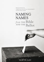 Naming Names - Can Preachers Tell You Whom to Vote For? ebook by Alwyn Lau