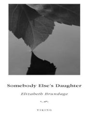 Somebody Else's Daughter - A Novel ebook by Elizabeth Brundage