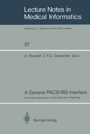 A General PACS-RIS Interface - An Analytical Approach to Information Use in Radiology ebook by Otto Rienhoff,C.F.C. Greinacher
