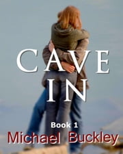 Cave In Book 1 - Cave In, #1 ebook by Michael P Buckley