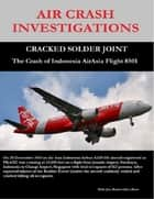 Air Crash Investigations - Cracked Solder Joint - The Crash of Indonesia Air Asia Flight 8501 ebook by Dirk Barreveld