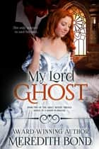 My Lord Ghost ebook by Meredith Bond