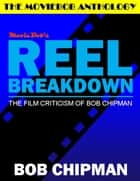 Moviebob's Reel Breakdown: The Film Criticism of Bob Chipman ebook by Bob Chipman