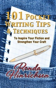 101 Pocket Writing Tips & Techniques To Inspire Your Fiction and Strengthen Your Craft ebook by Ronda Hinrichsen