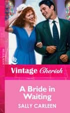 A Bride In Waiting (Mills & Boon Vintage Cherish) ebook by Sally Carleen