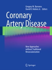 Coronary Artery Disease - New Approaches without Traditional Revascularization ebook by Gregory W. Barsness, David R. Holmes