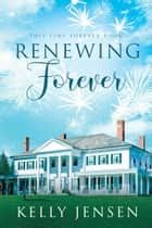 Renewing Forever ebook by Kelly Jensen