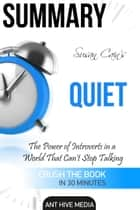 Susan Cain's Quiet: The Power of Introverts in a World That Can't Stop Talking Summary ebook by Ant Hive Media