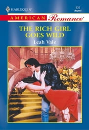 The Rich Girl Goes Wild ebook by Leah Vale