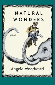 Natural Wonders - A Novel ebook by Angela Woodward,Stacey Levine