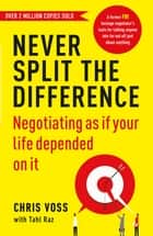 Never Split the Difference - Negotiating as if Your Life Depended on It ebook by