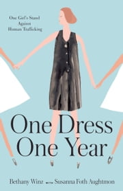 One Dress. One Year. - One Girl's Stand against Human Trafficking ebook by Bethany Winz,Susanna Foth Aughtmon