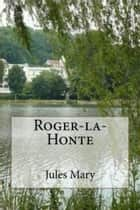 Roger-la-Honte - Edition intégrale ebook by Jules MARY