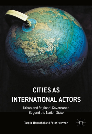 Cities as International Actors - Urban and Regional Governance Beyond the Nation State ebook by Tassilo Herrschel,Peter Newman