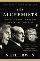 The Alchemists - Three Central Bankers and a World on Fire 電子書籍 by Neil Irwin