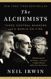 The Alchemists - Three Central Bankers and a World on Fire ebook by Neil Irwin