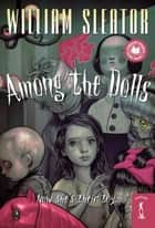 Among the Dolls ebook by William Sleator
