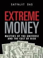 Extreme Money ebook by Satyajit Das