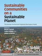 Sustainable Communities on a Sustainable Planet - The Human-Environment Regional Observatory Project ebook by Brent Yarnal,Colin Polsky,James O'Brien