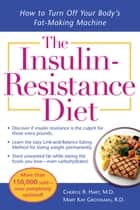 The Insulin-Resistance Diet--Revised and Updated - How to Turn Off Your Body's Fat-Making Machine ebook by Cheryle Hart, Mary Kay Grossman