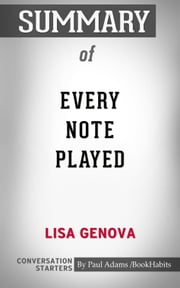 Summary of Every Note Played by Lisa Genova | Conversation Starters ebook by Paul Adams
