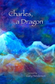 Charles, A Dragon ebook by Gary L. Henderson, Jared Alan, Veranne Hall Graham