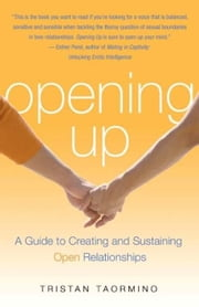 Opening Up - A Guide To Creating and Sustaining Open Relationships ebook by Tristan Taormino